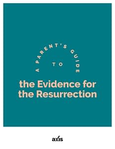 A Parent's Guide to the Evidence for the Resurrection