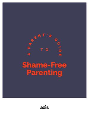 A Parent's Guide to Shame-Free Parenting